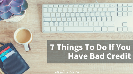 7 Things To Do If You Have Bad Credit