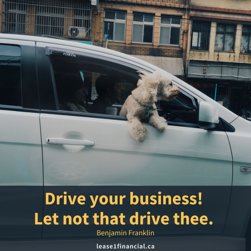 Drive your business! Let not that drive thee. - Benjamin Franklin