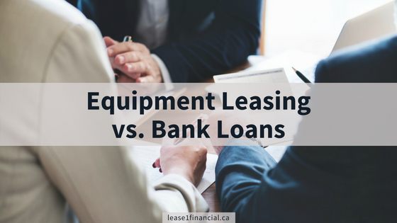 Equipment Leasing vs Bank Loans