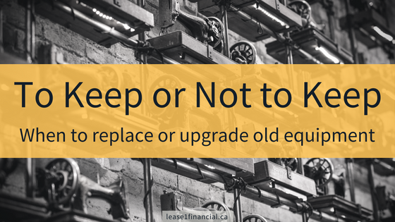 To Keep or Not to Keep: When to replace or upgrade old equipment | Lease 1 Financial