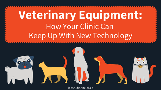 Veterinary Equipment: How Your Clinic Can Keep Up With New Technology
