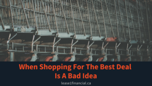 When Shopping For The Best Deal Is A Bad Idea | Lease 1 Financial
