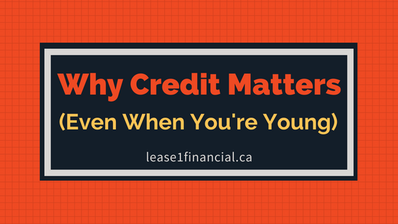 Why Credit Matters Even When You're Young | Lease 1 Financial