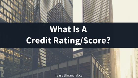 What Is A Credit Rating/Score? | Lease 1 Financial