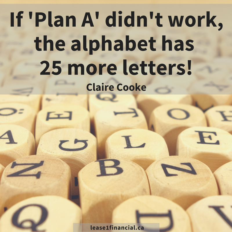 """""""If 'Plan A' didn't work, the alphabet has 25 more letters!"""" - Claire Cooke"""