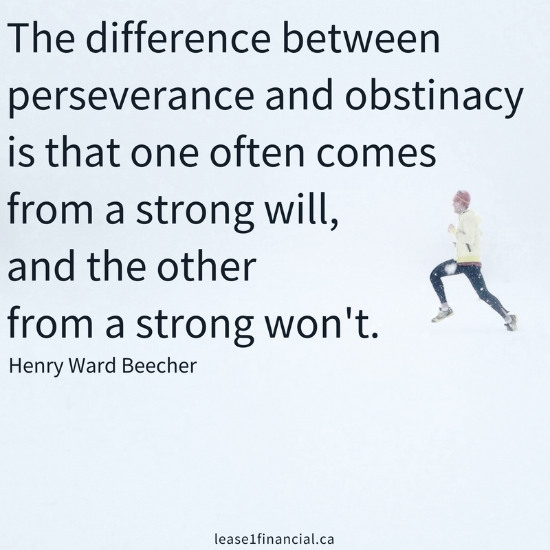 """The difference between perseverance and obstinacy is that one often comes from a strong will, and the other from a strong won't."" -Henry Ward Beecher"