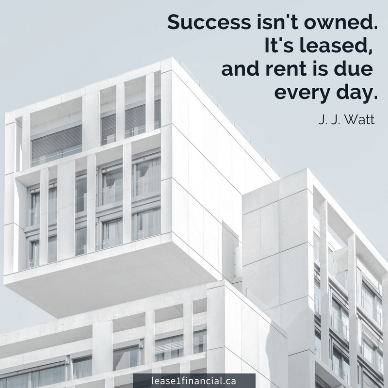 "Success isn't owned. It's leased, and rent is due every day."" J. J. Watts"